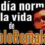 Un día normal en la vida de PabloRemalas