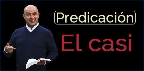 Predicación El casi.