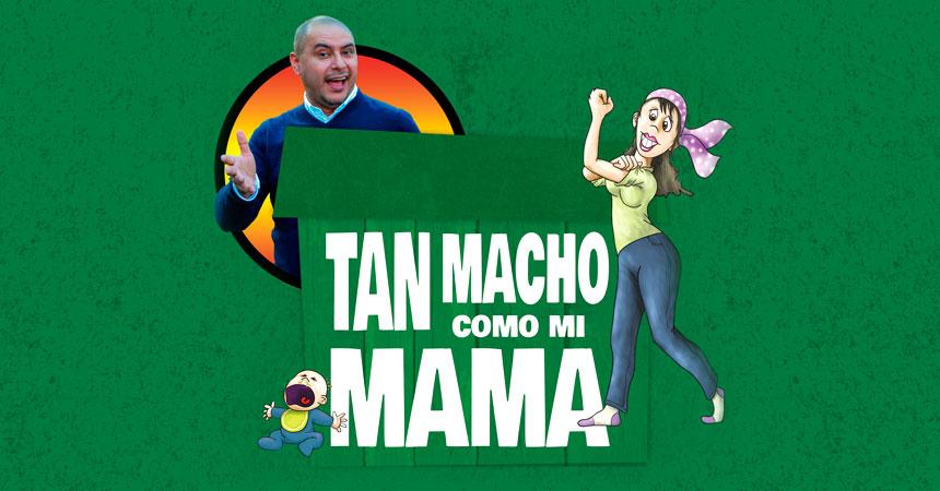 Show Tan macho como mi mamá