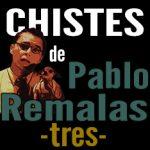 Chistes de Pablo Remalas 3