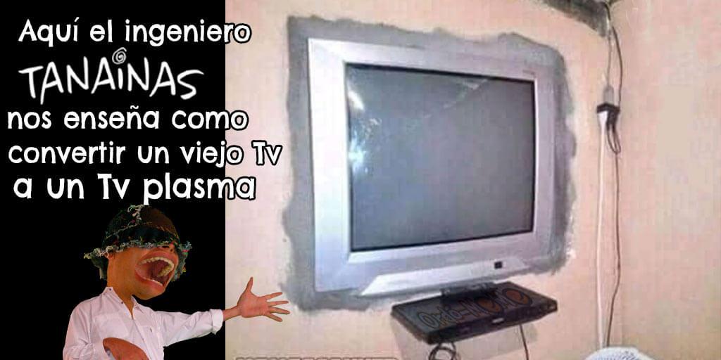 Meme cómo convertir un viejo televisor en plasma