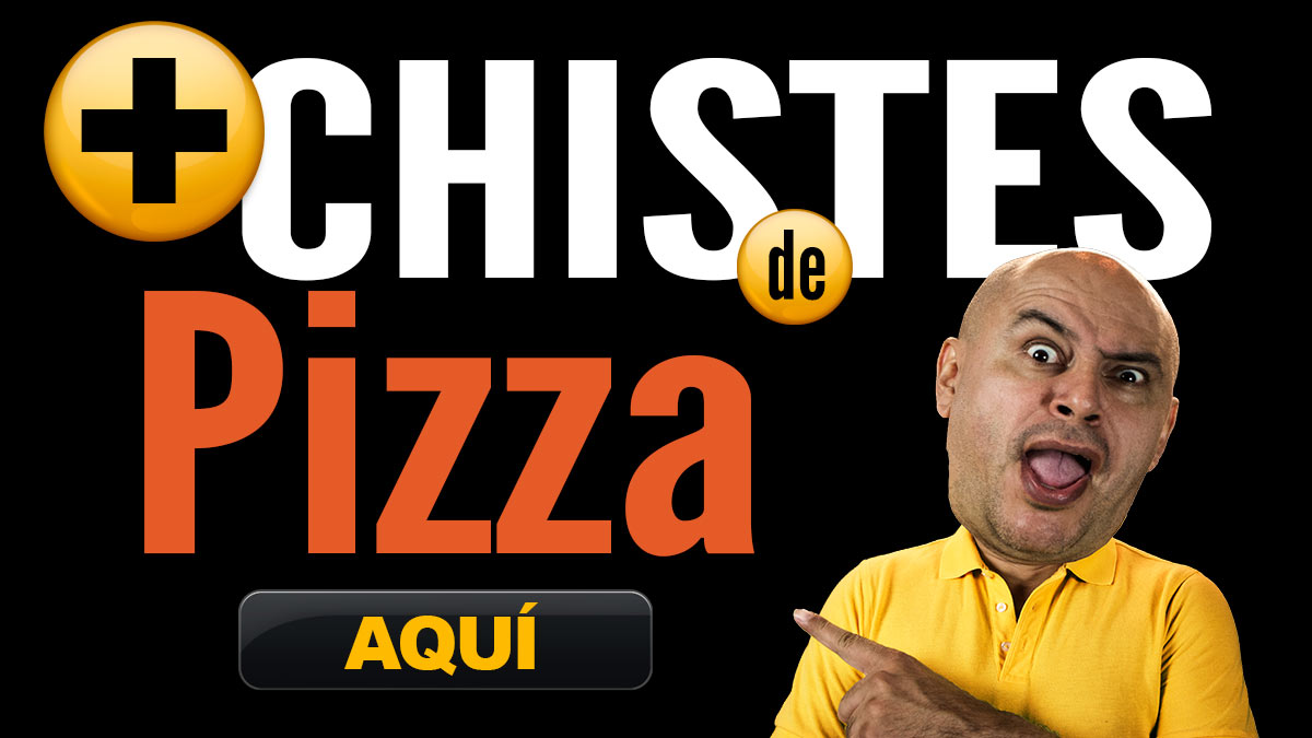 CHISTES DE PIZZA
